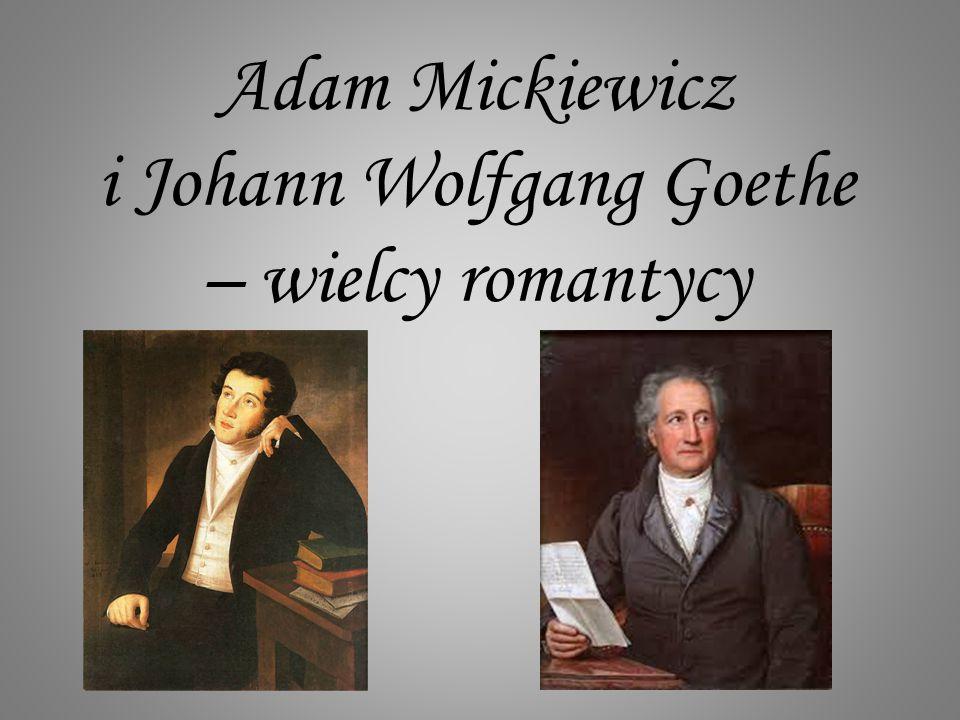 Adam Mickiewicz i Johann Wolfgang Goethe – wielcy romantycy