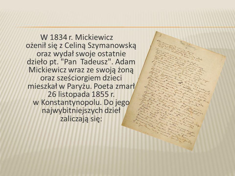 W 1834 r. Mickiewicz ożenił się z Celiną Szymanowską oraz wydał swoje ostatnie dzieło pt.