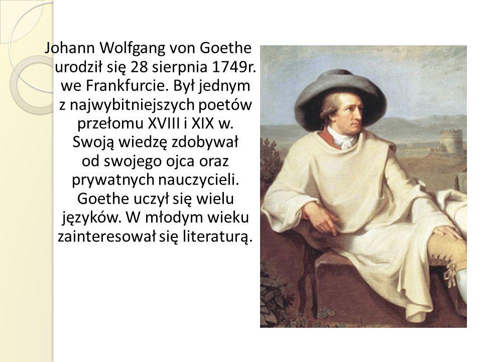 Johann Wolfgang von Goethe urodził się 28 sierpnia 1749r