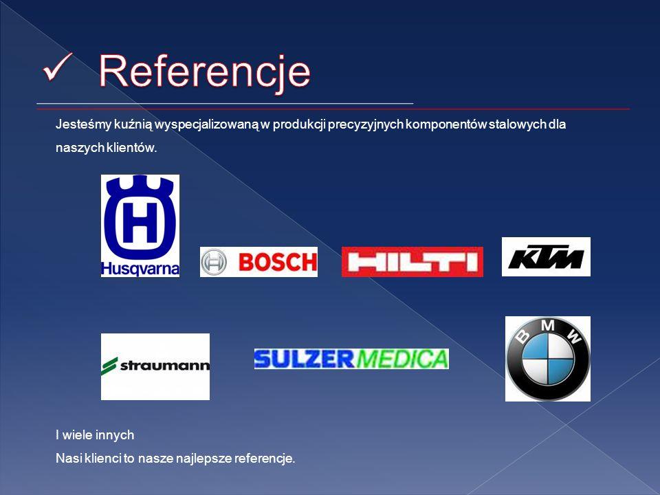 Referencje Jesteśmy kuźnią wyspecjalizowaną w produkcji precyzyjnych komponentów stalowych dla naszych klientów.