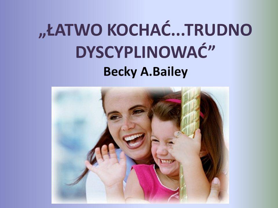 """""""ŁATWO KOCHAĆ...TRUDNO DYSCYPLINOWAĆ Becky A.Bailey"""