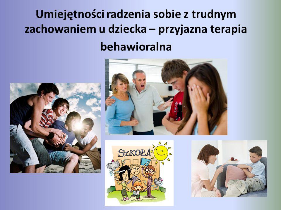 Umiejętności radzenia sobie z trudnym zachowaniem u dziecka – przyjazna terapia behawioralna