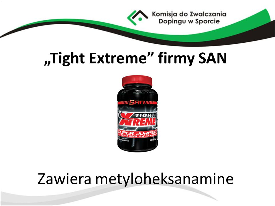 """""""Tight Extreme firmy SAN Zawiera metyloheksanamine"""
