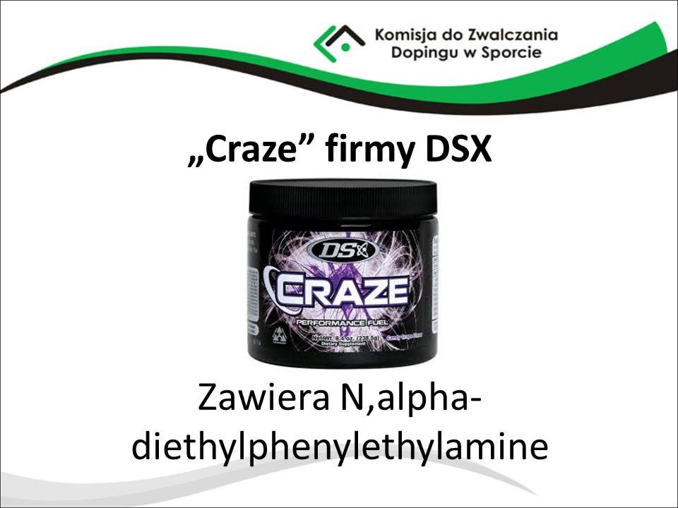 """""""Craze firmy DSX Zawiera N,alpha-diethylphenylethylamine"""