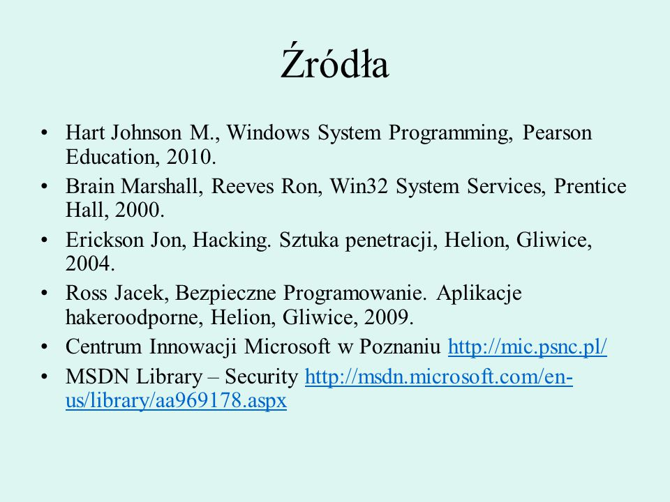 Źródła Hart Johnson M., Windows System Programming, Pearson Education, 2010. Brain Marshall, Reeves Ron, Win32 System Services, Prentice Hall, 2000.