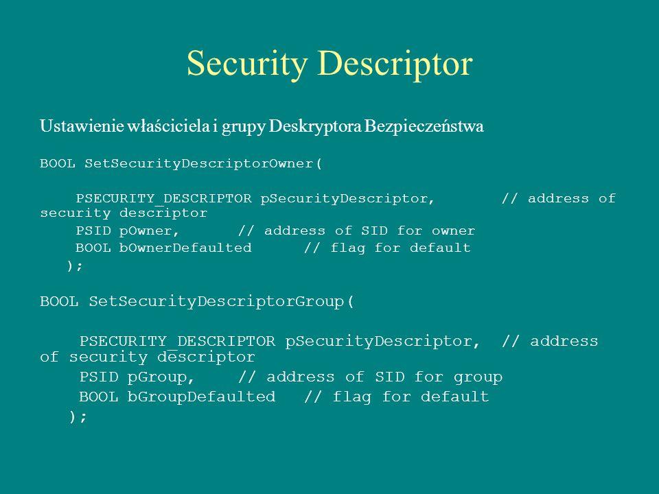 Security Descriptor Ustawienie właściciela i grupy Deskryptora Bezpieczeństwa. BOOL SetSecurityDescriptorOwner(
