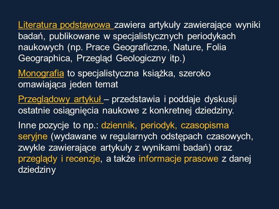 Literatura podstawowa zawiera artykuły zawierające wyniki badań, publikowane w specjalistycznych periodykach naukowych (np. Prace Geograficzne, Nature, Folia Geographica, Przegląd Geologiczny itp.)