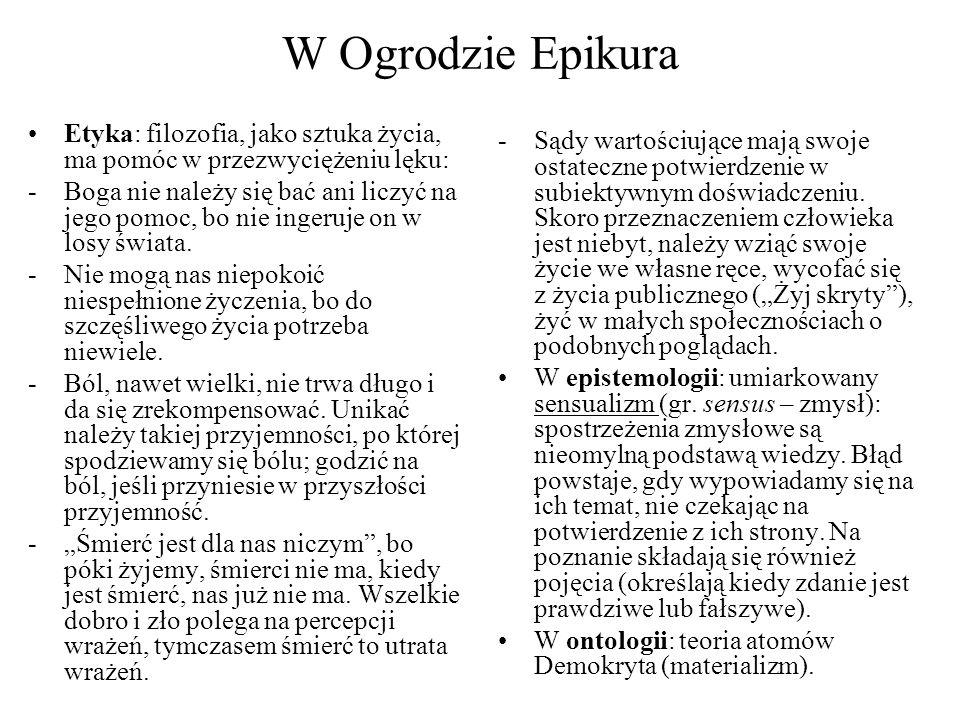 W Ogrodzie Epikura Etyka: filozofia, jako sztuka życia, ma pomóc w przezwyciężeniu lęku: