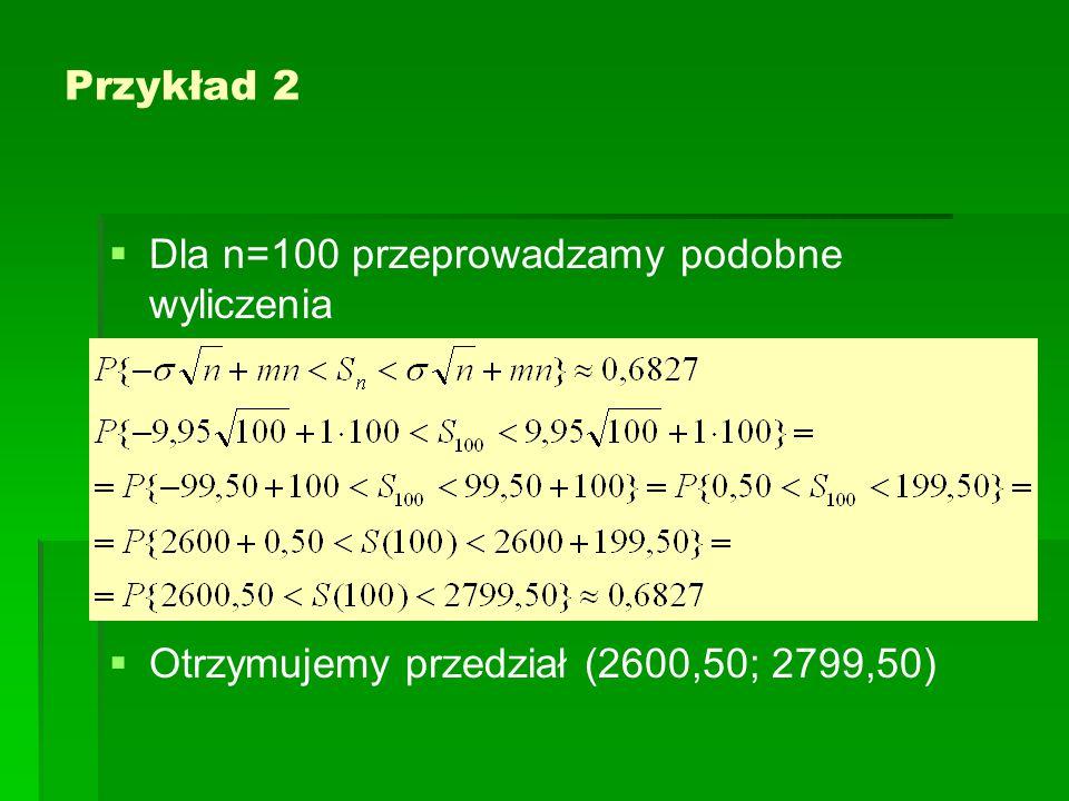 Przykład 2 Dla n=100 przeprowadzamy podobne wyliczenia Otrzymujemy przedział (2600,50; 2799,50)