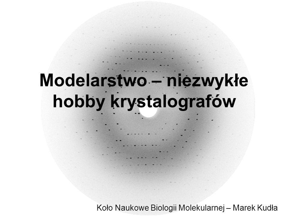 Modelarstwo – niezwykłe hobby krystalografów