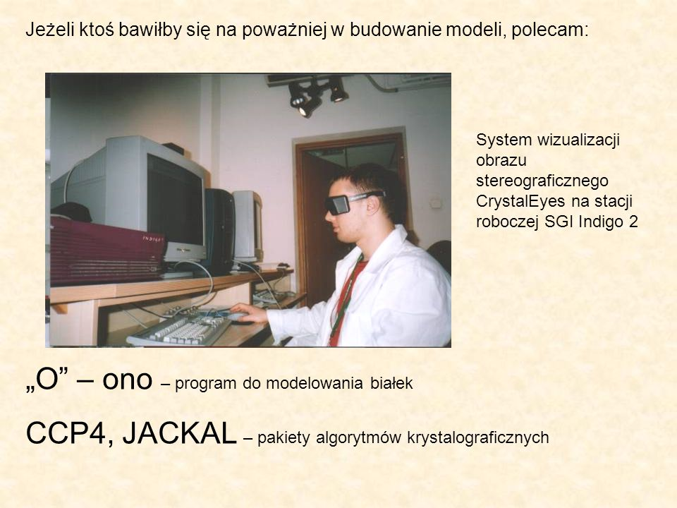 """O – ono – program do modelowania białek"