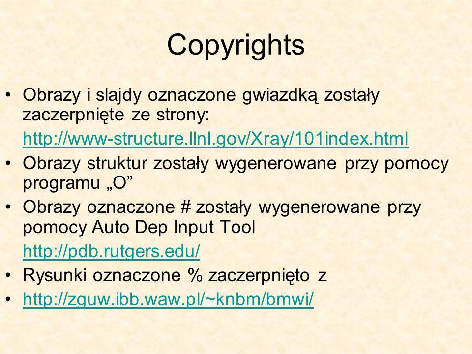 Copyrights Obrazy i slajdy oznaczone gwiazdką zostały zaczerpnięte ze strony: http://www-structure.llnl.gov/Xray/101index.html.