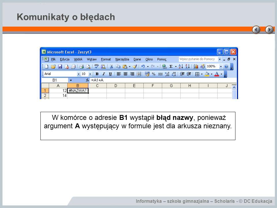 Komunikaty o błędach W komórce o adresie B1 wystąpił błąd nazwy, ponieważ argument A występujący w formule jest dla arkusza nieznany.