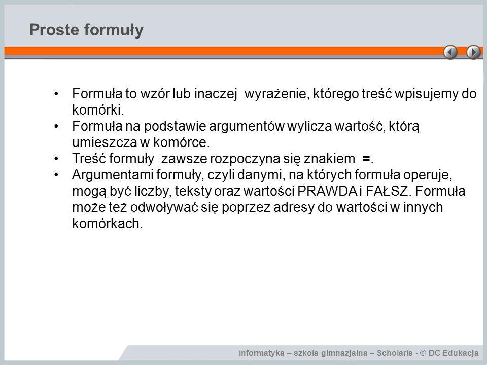 Proste formuły Formuła to wzór lub inaczej wyrażenie, którego treść wpisujemy do komórki.