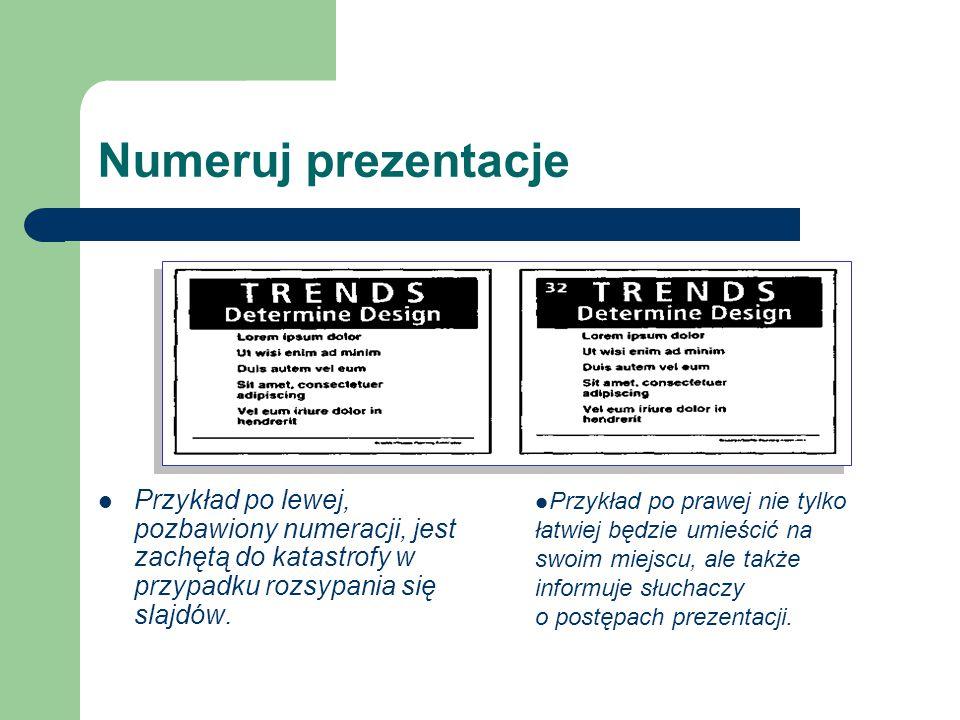 Numeruj prezentacje Przykład po lewej, pozbawiony numeracji, jest zachętą do katastrofy w przypadku rozsypania się slajdów.