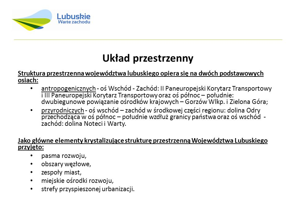 Układ przestrzenny Struktura przestrzenna województwa lubuskiego opiera się na dwóch podstawowych osiach: