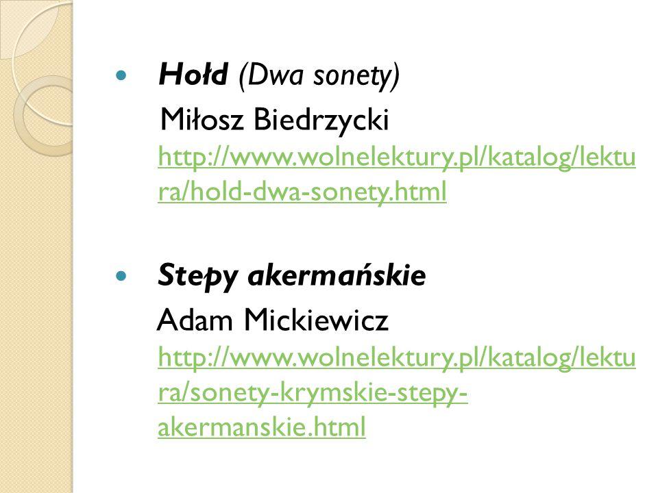 Hołd (Dwa sonety) Miłosz Biedrzycki http://www.wolnelektury.pl/katalog/lektu ra/hold-dwa-sonety.html.
