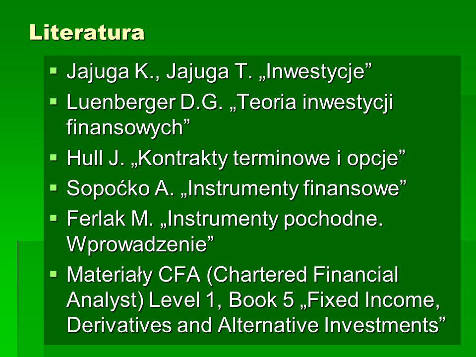 """Literatura Jajuga K., Jajuga T. """"Inwestycje Luenberger D.G. """"Teoria inwestycji finansowych Hull J. """"Kontrakty terminowe i opcje"""