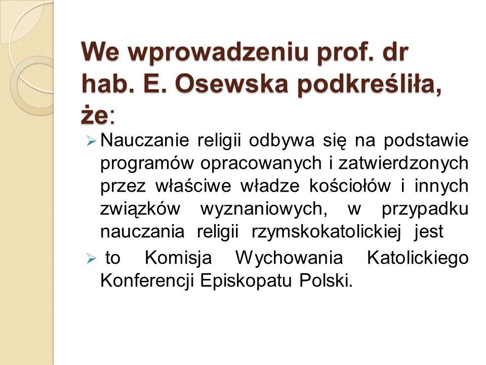 We wprowadzeniu prof. dr hab. E. Osewska podkreśliła, że: