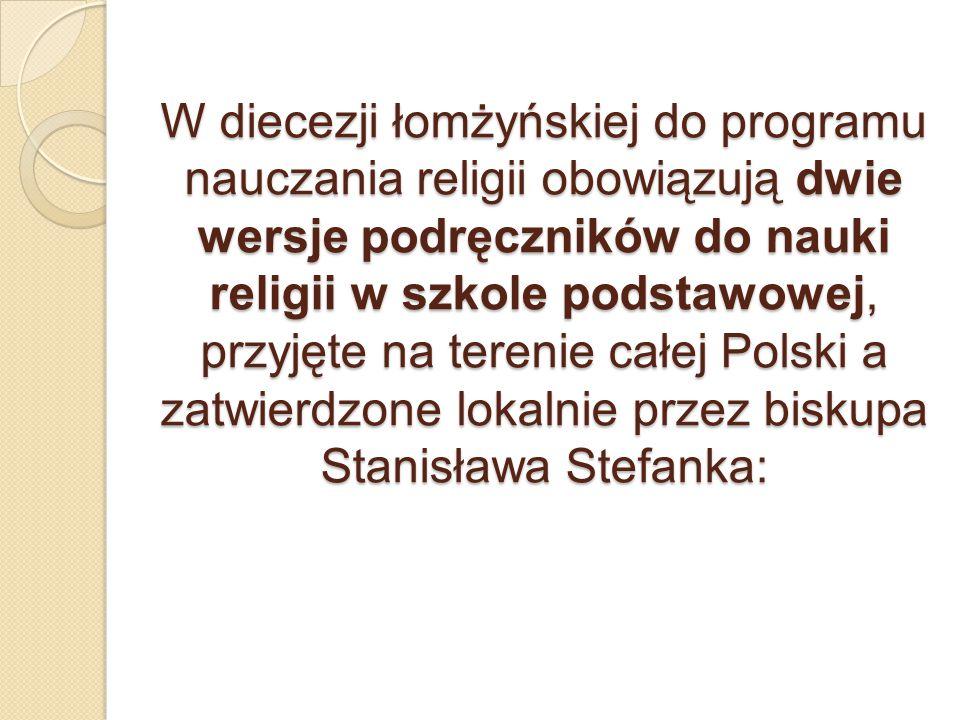 W diecezji łomżyńskiej do programu nauczania religii obowiązują dwie wersje podręczników do nauki religii w szkole podstawowej, przyjęte na terenie całej Polski a zatwierdzone lokalnie przez biskupa Stanisława Stefanka: