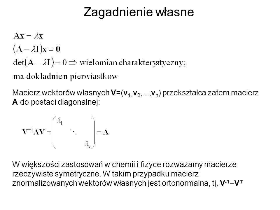Zagadnienie własne Macierz wektorów własnych V=(v1,v2,...,vn) przekształca zatem macierz A do postaci diagonalnej: