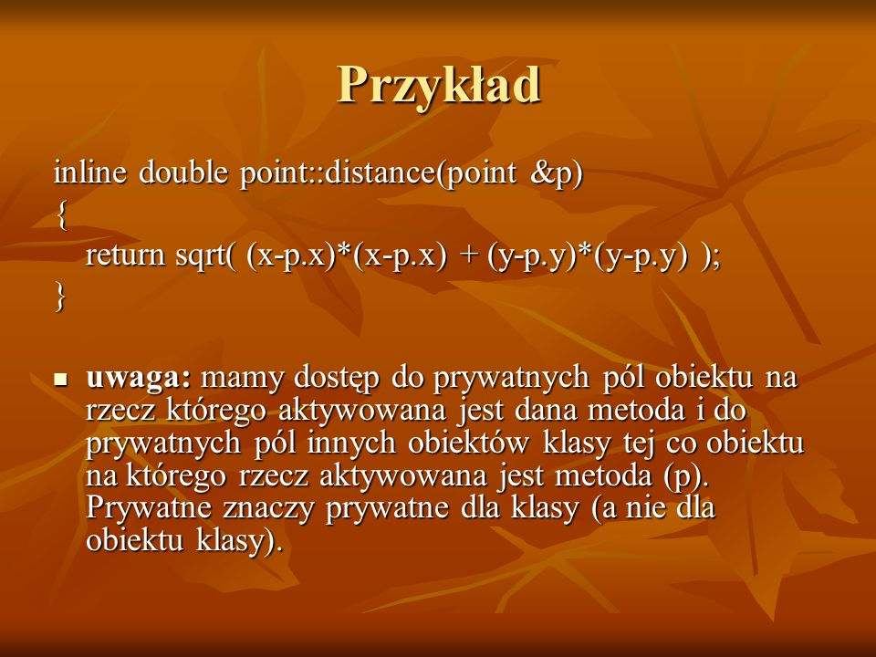 Przykład inline double point::distance(point &p) {