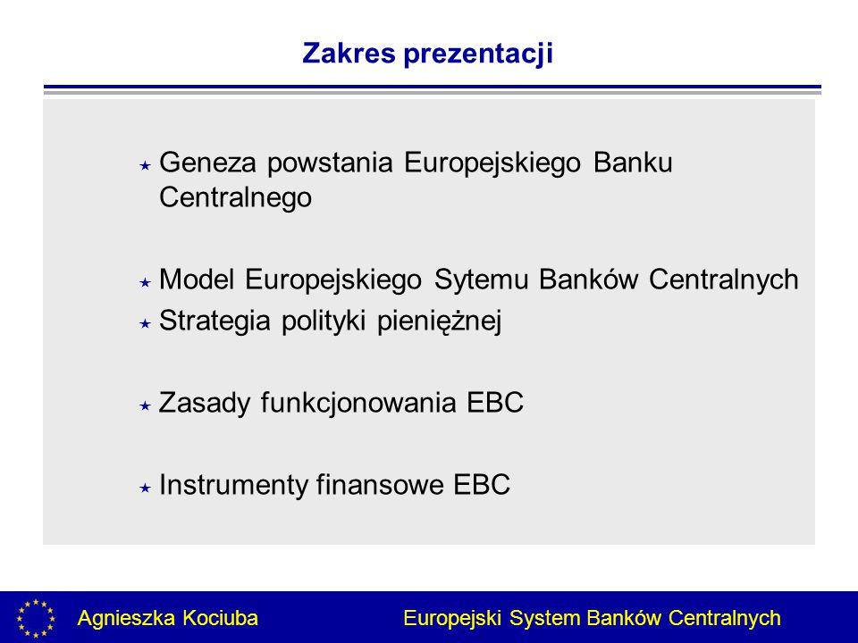 Zakres prezentacji Geneza powstania Europejskiego Banku Centralnego. Model Europejskiego Sytemu Banków Centralnych.