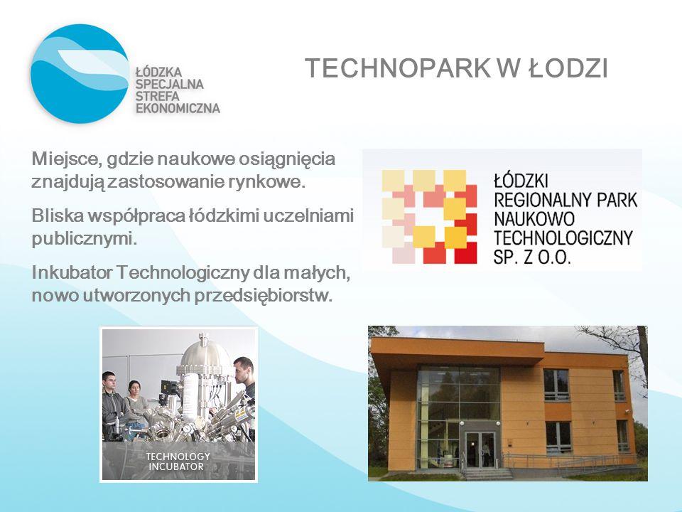 TECHNOPARK W ŁODZI Miejsce, gdzie naukowe osiągnięcia znajdują zastosowanie rynkowe. Bliska współpraca łódzkimi uczelniami publicznymi.