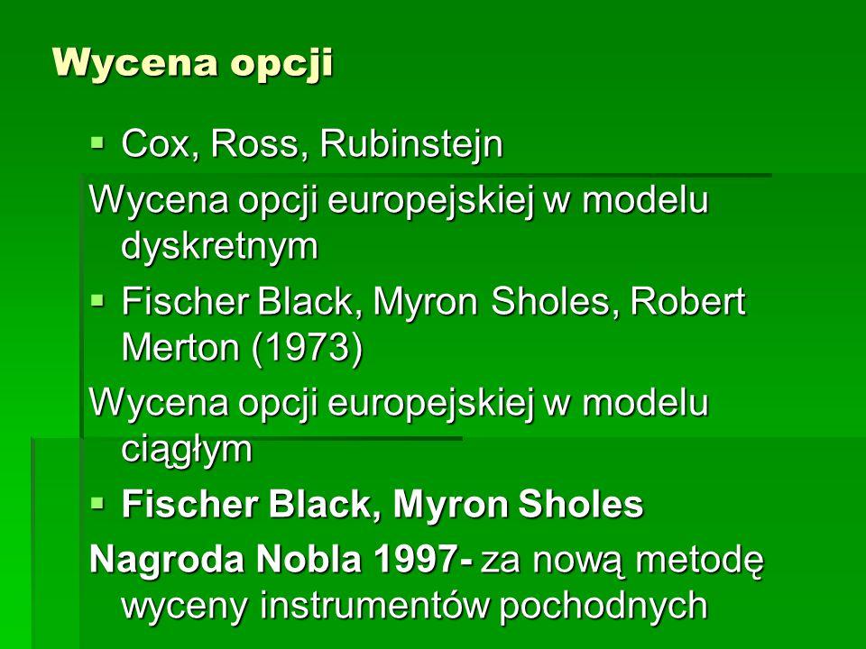 Wycena opcji Cox, Ross, Rubinstejn. Wycena opcji europejskiej w modelu dyskretnym. Fischer Black, Myron Sholes, Robert Merton (1973)