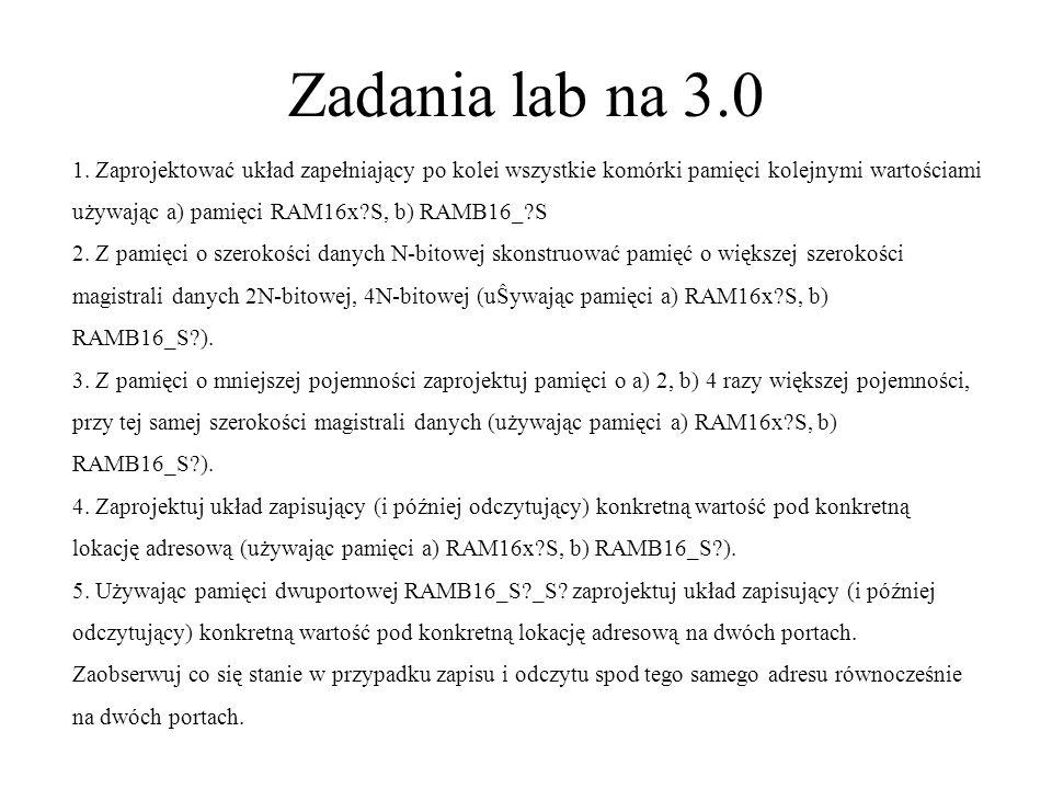 Zadania lab na 3.0 1. Zaprojektować układ zapełniający po kolei wszystkie komórki pamięci kolejnymi wartościami.