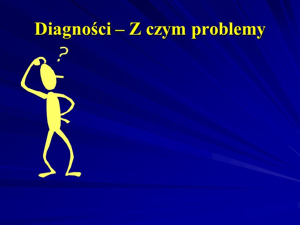 Diagności – Z czym problemy