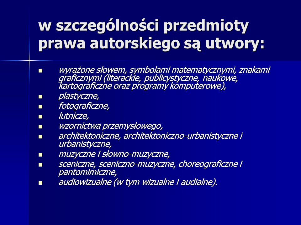 w szczególności przedmioty prawa autorskiego są utwory: