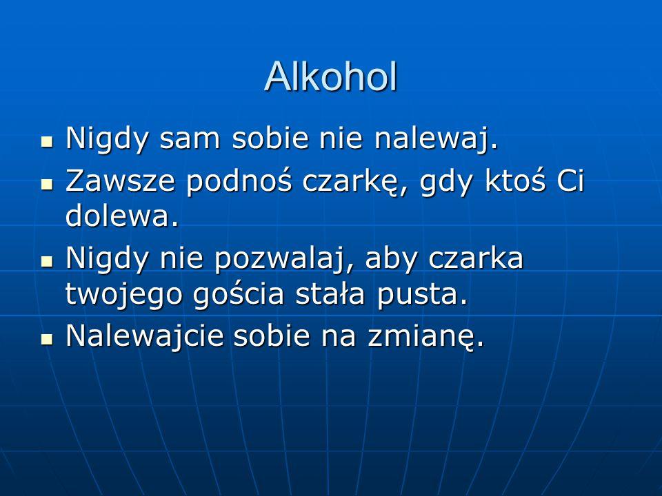 Alkohol Nigdy sam sobie nie nalewaj.