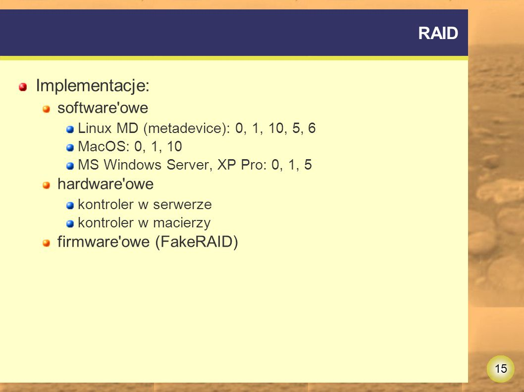 RAID Implementacje: software owe hardware owe firmware owe (FakeRAID)