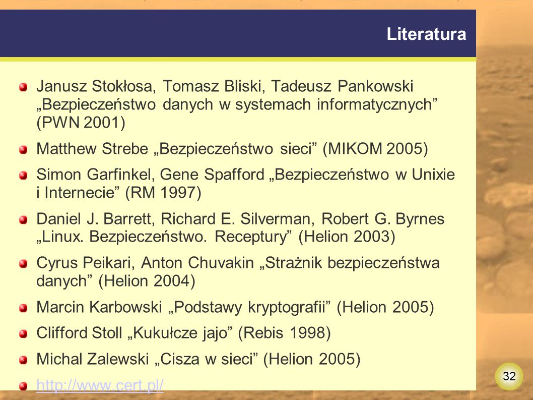 """Literatura Janusz Stokłosa, Tomasz Bliski, Tadeusz Pankowski """"Bezpieczeństwo danych w systemach informatycznych (PWN 2001)"""