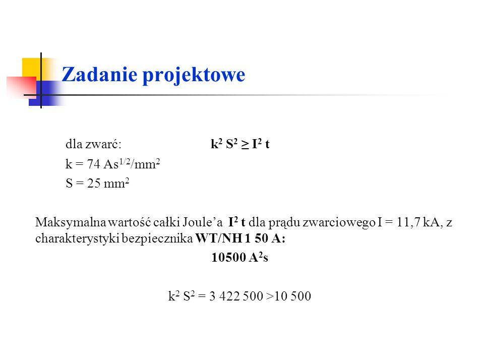 Zadanie projektowe dla zwarć: k2 S2 ≥ I2 t k = 74 As1/2/mm2 S = 25 mm2