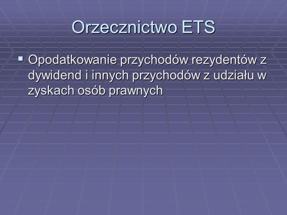 Orzecznictwo ETS Opodatkowanie przychodów rezydentów z dywidend i innych przychodów z udziału w zyskach osób prawnych.