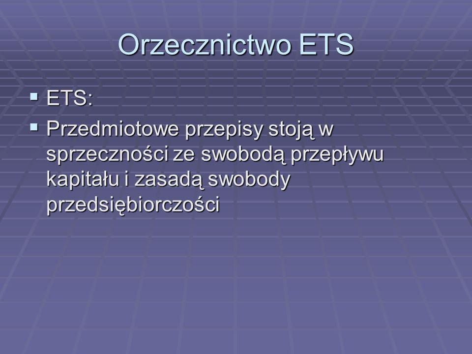 Orzecznictwo ETS ETS: Przedmiotowe przepisy stoją w sprzeczności ze swobodą przepływu kapitału i zasadą swobody przedsiębiorczości.