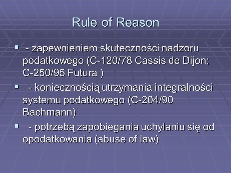 Rule of Reason - zapewnieniem skuteczności nadzoru podatkowego (C-120/78 Cassis de Dijon; C-250/95 Futura )