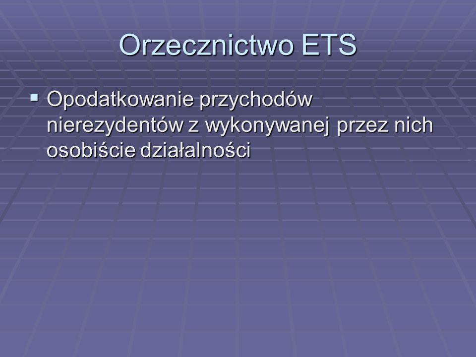 Orzecznictwo ETS Opodatkowanie przychodów nierezydentów z wykonywanej przez nich osobiście działalności.