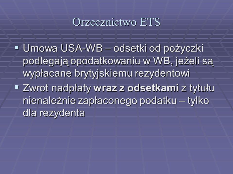 Orzecznictwo ETS Umowa USA-WB – odsetki od pożyczki podlegają opodatkowaniu w WB, jeżeli są wypłacane brytyjskiemu rezydentowi.