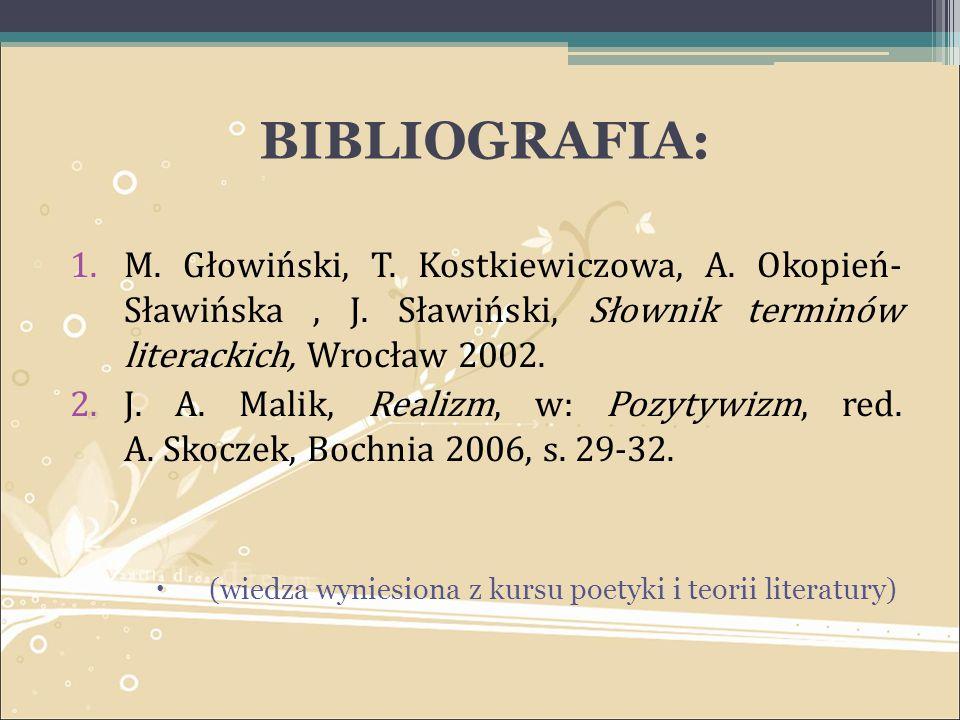 BIBLIOGRAFIA: M. Głowiński, T. Kostkiewiczowa, A. Okopień- Sławińska , J. Sławiński, Słownik terminów literackich, Wrocław 2002.