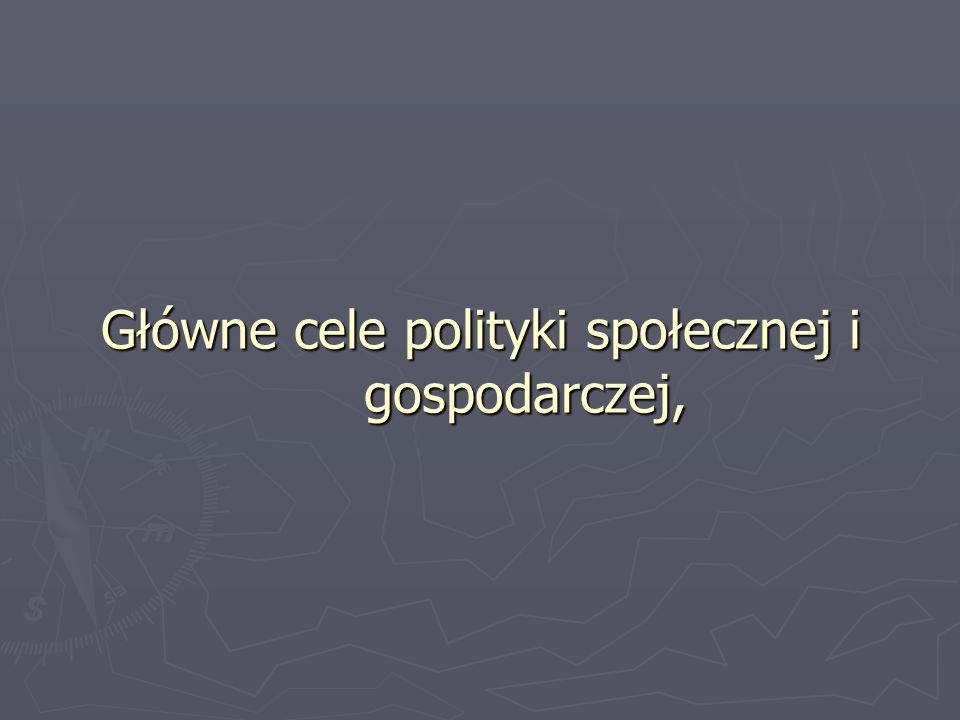 Główne cele polityki społecznej i gospodarczej,