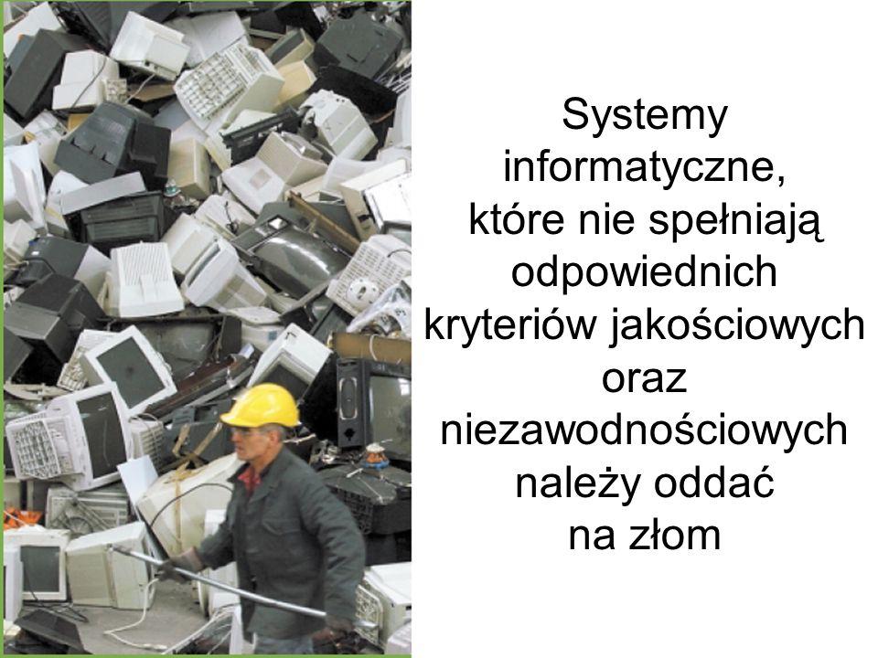 Systemy informatyczne, które nie spełniają odpowiednich kryteriów jakościowych oraz niezawodnościowych należy oddać na złom