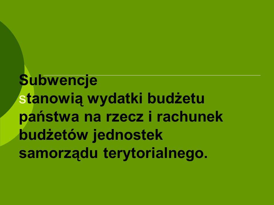 Subwencje stanowią wydatki budżetu państwa na rzecz i rachunek budżetów jednostek samorządu terytorialnego.