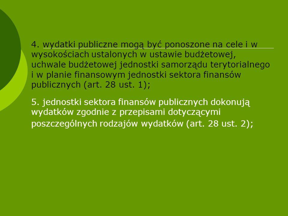 4. wydatki publiczne mogą być ponoszone na cele i w wysokościach ustalonych w ustawie budżetowej, uchwale budżetowej jednostki samorządu terytorialnego i w planie finansowym jednostki sektora finansów publicznych (art. 28 ust. 1);
