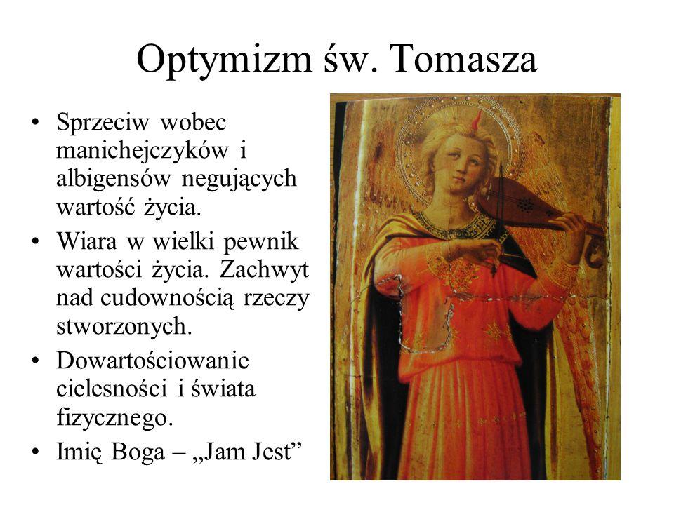 Optymizm św. Tomasza Sprzeciw wobec manichejczyków i albigensów negujących wartość życia.