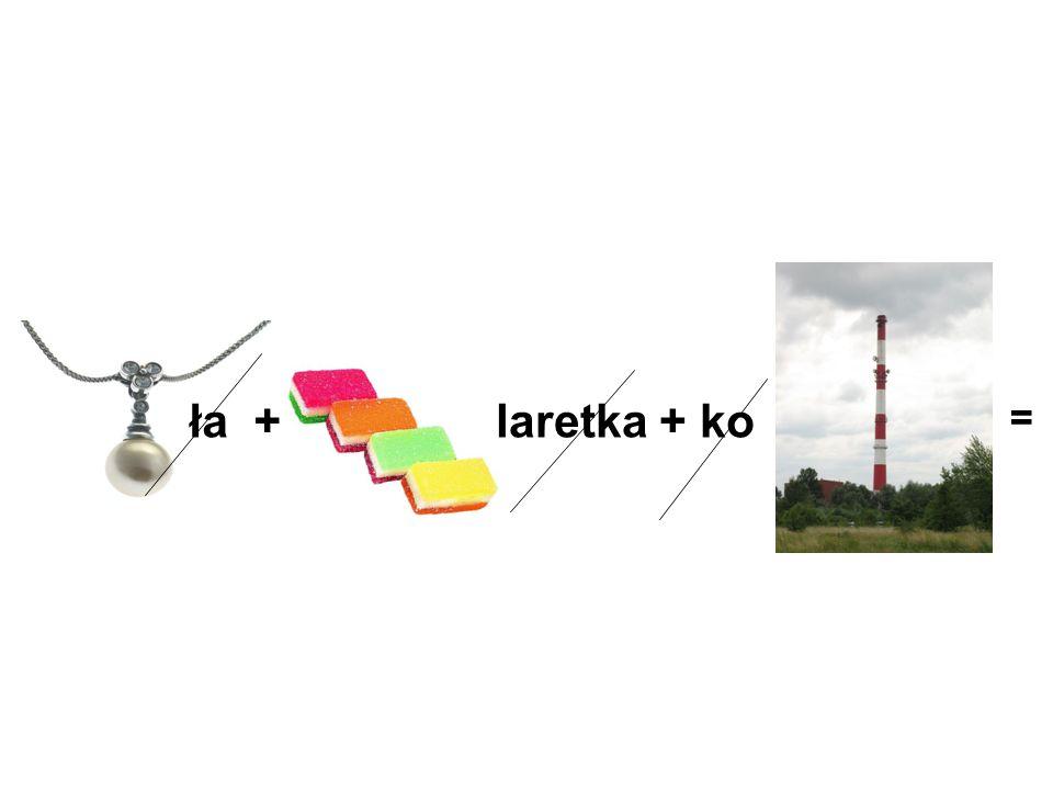 ła + laretka + ko =