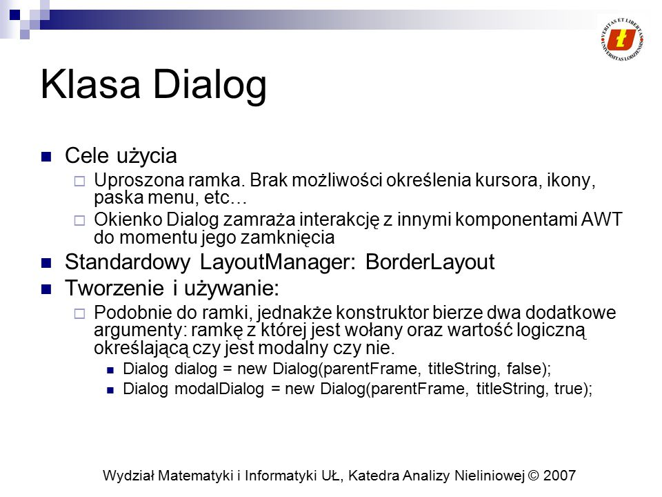 Klasa Dialog Cele użycia Standardowy LayoutManager: BorderLayout