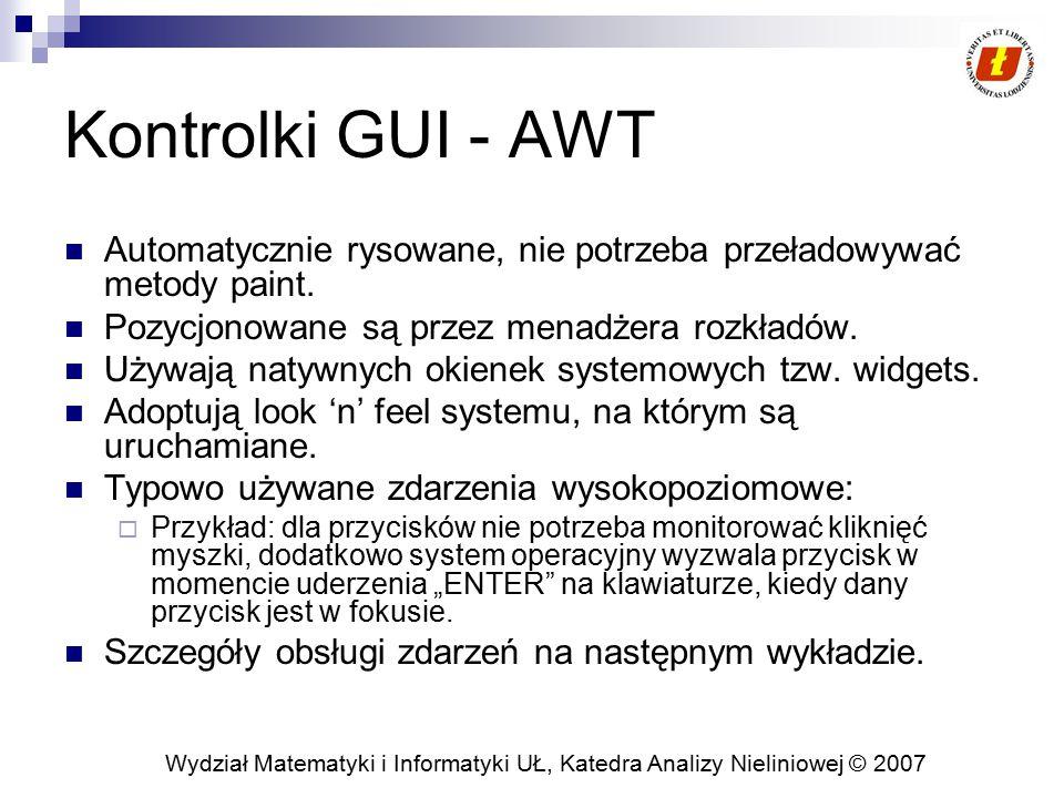 Kontrolki GUI - AWT Automatycznie rysowane, nie potrzeba przeładowywać metody paint. Pozycjonowane są przez menadżera rozkładów.
